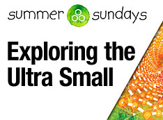 Exploring the Ultra Small: Tour